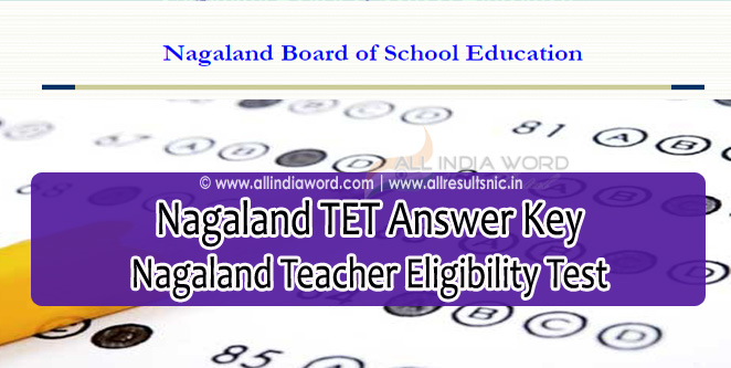 Nagaland TET Answer Key 2017 Download - Teacher Eligibility Test
